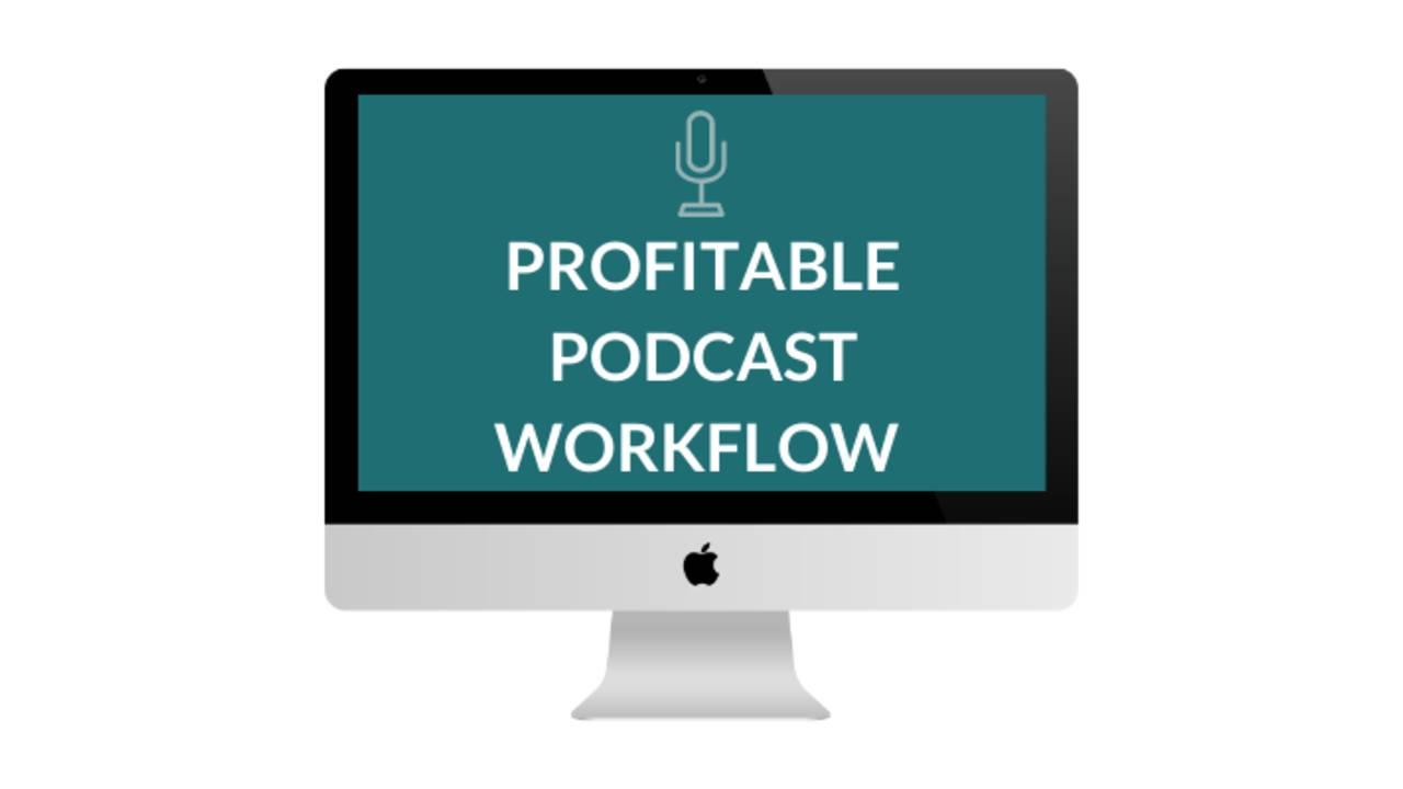 Profitable Podcast Workflow Graphic